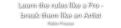 Learn the rules like a Pro - break them like an Artist Pablo Picasso